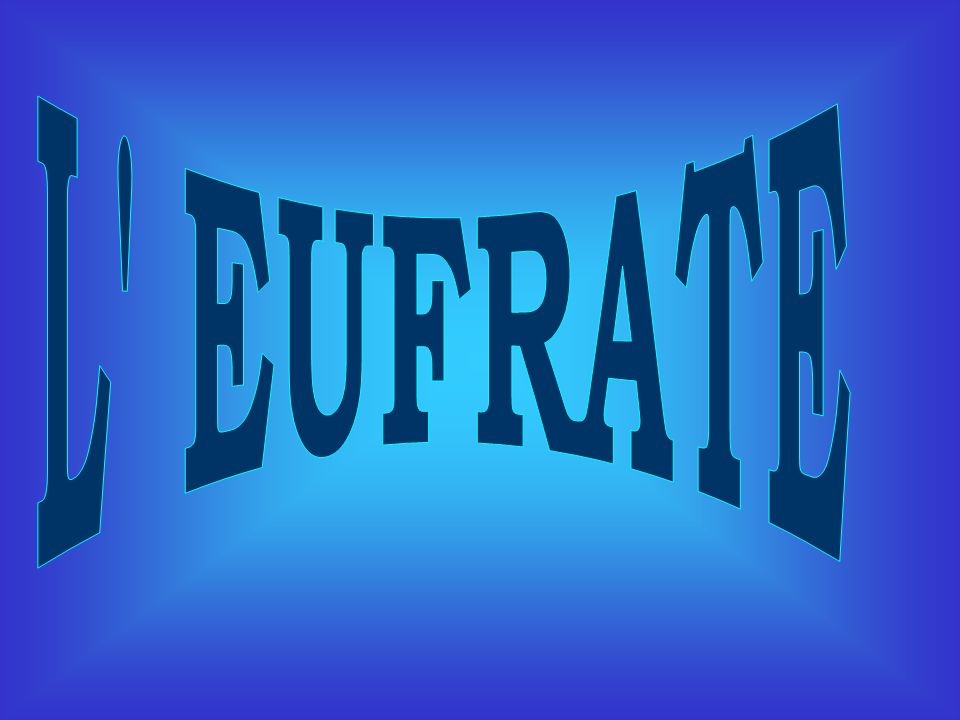 L EUFRATE