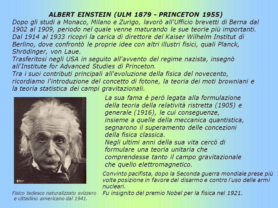 ALBERT EINSTEIN (ULM 1879 - PRINCETON 1955)
