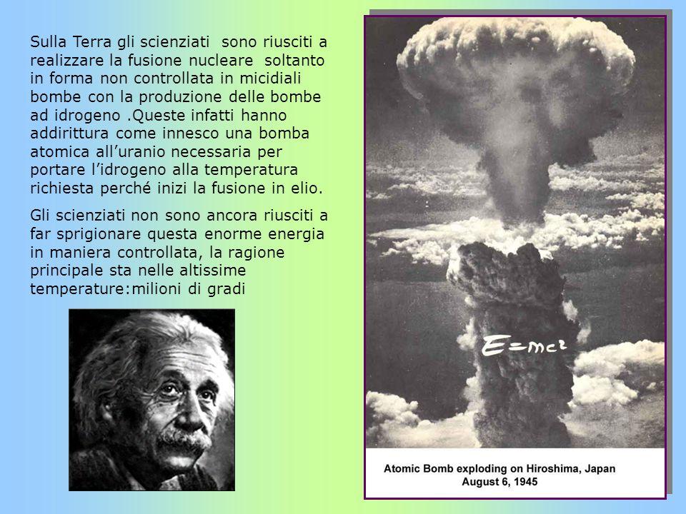 Sulla Terra gli scienziati sono riusciti a realizzare la fusione nucleare soltanto in forma non controllata in micidiali bombe con la produzione delle bombe ad idrogeno .Queste infatti hanno addirittura come innesco una bomba atomica all'uranio necessaria per portare l'idrogeno alla temperatura richiesta perché inizi la fusione in elio.
