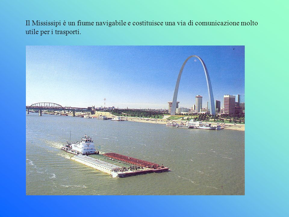 Il Mississipi è un fiume navigabile e costituisce una via di comunicazione molto utile per i trasporti.