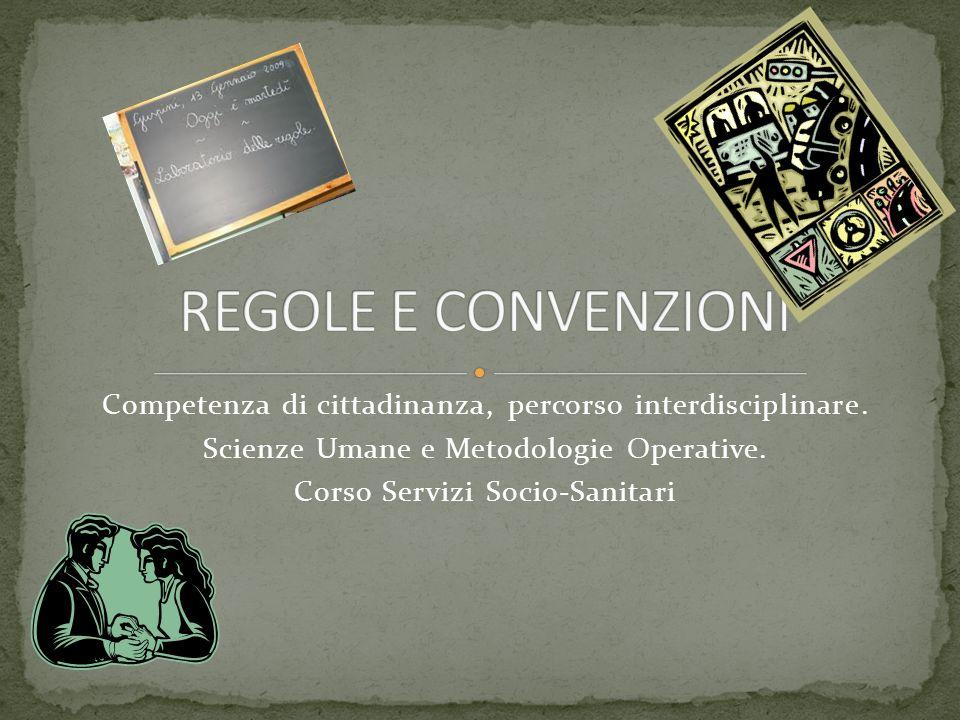 REGOLE E CONVENZIONI Competenza di cittadinanza, percorso interdisciplinare. Scienze Umane e Metodologie Operative.
