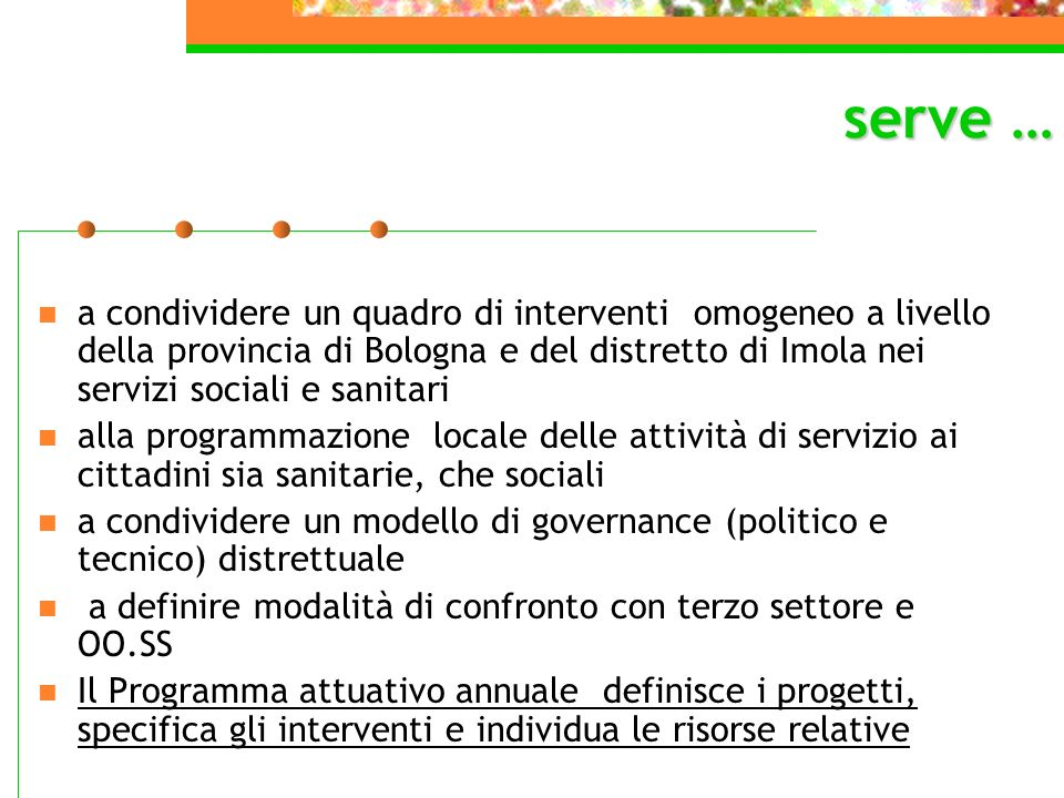 serve …a condividere un quadro di interventi omogeneo a livello della provincia di Bologna e del distretto di Imola nei servizi sociali e sanitari.