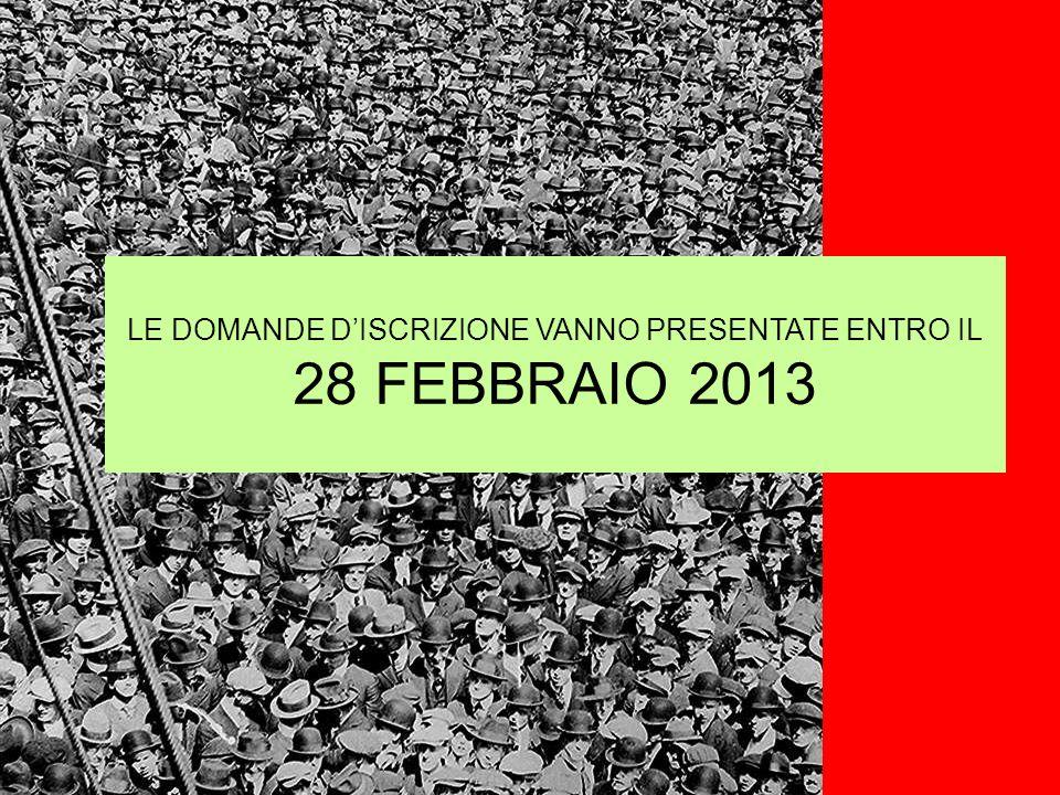 LE DOMANDE D'ISCRIZIONE VANNO PRESENTATE ENTRO IL 28 FEBBRAIO 2013