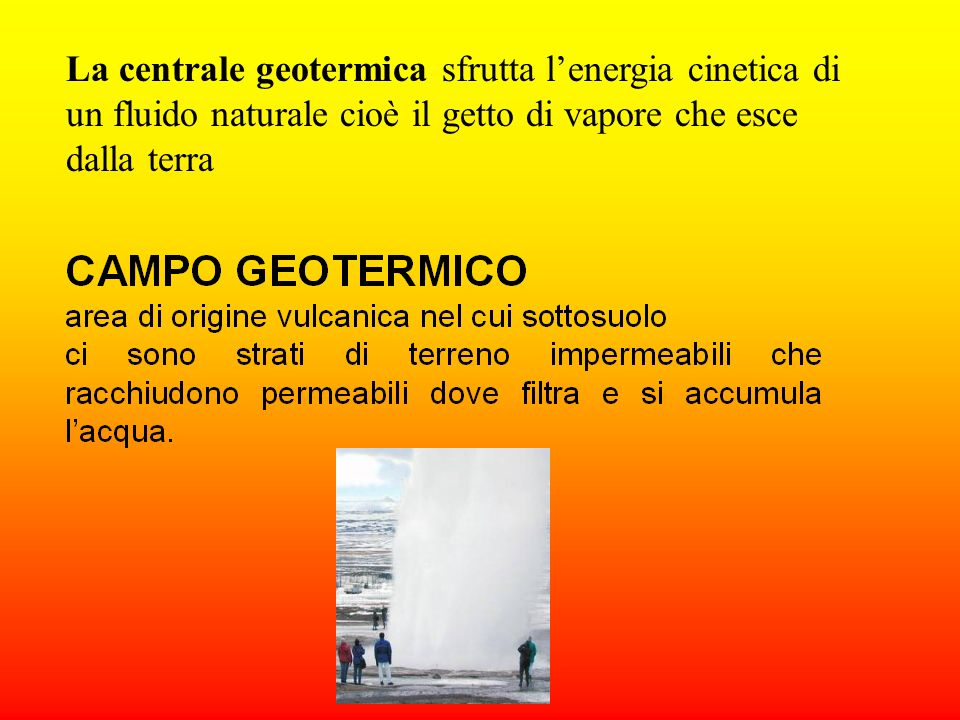 La centrale geotermica sfrutta l'energia cinetica di un fluido naturale cioè il getto di vapore che esce dalla terra