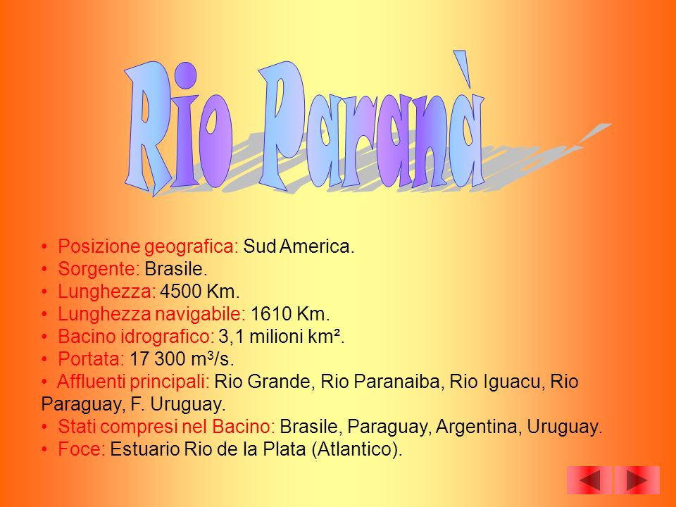 Rio Paranà Posizione geografica: Sud America. Sorgente: Brasile.