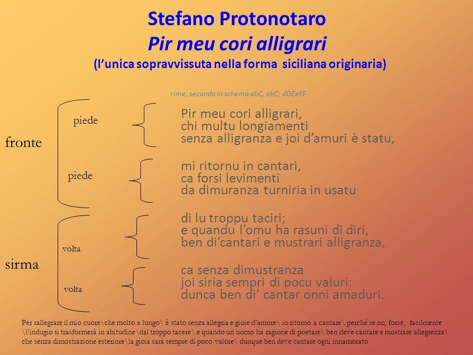 Stefano Protonotaro Pir meu cori alligrari (l'unica sopravvissuta nella forma siciliana originaria) rime, secondo lo schema abC, abC; dDEeFF