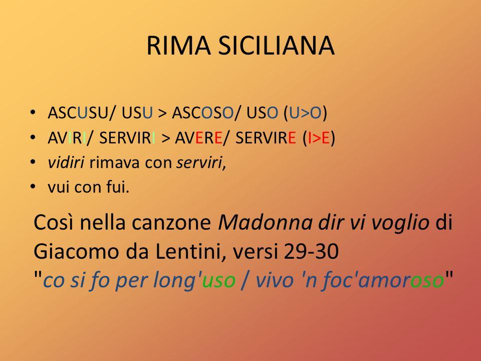 RIMA SICILIANA ASCUSU/ USU > ASCOSO/ USO (U>O) AVIRI/ SERVIRI > AVERE/ SERVIRE (I>E) vidiri rimava con serviri,