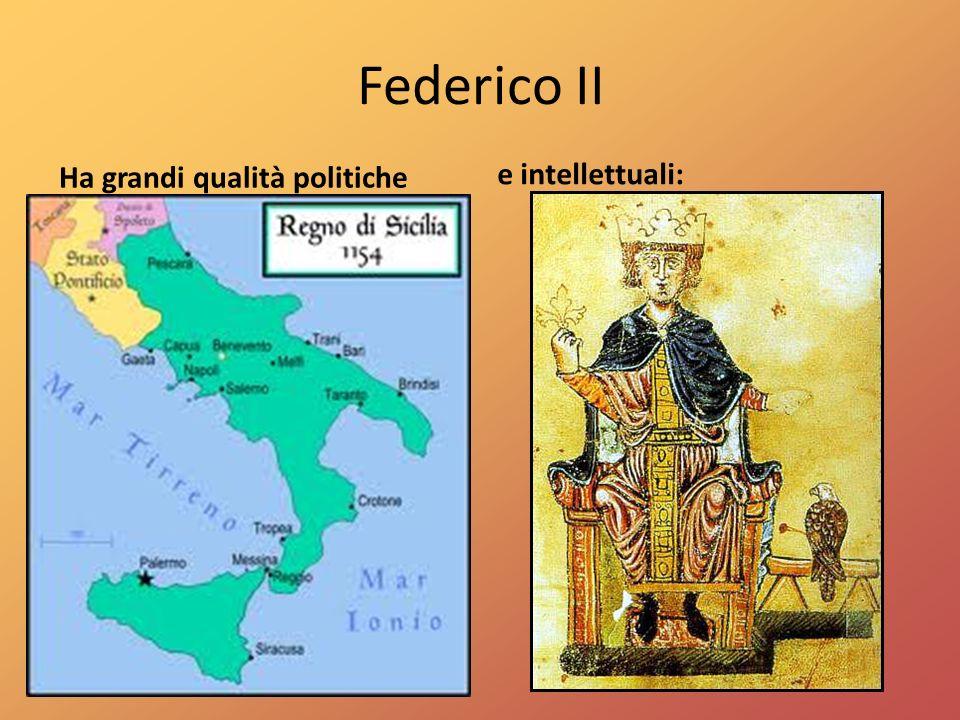 Federico II Ha grandi qualità politiche e intellettuali: