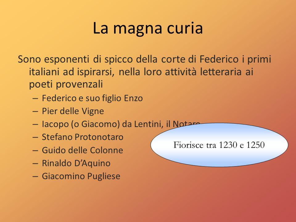 La magna curia Sono esponenti di spicco della corte di Federico i primi italiani ad ispirarsi, nella loro attività letteraria ai poeti provenzali.