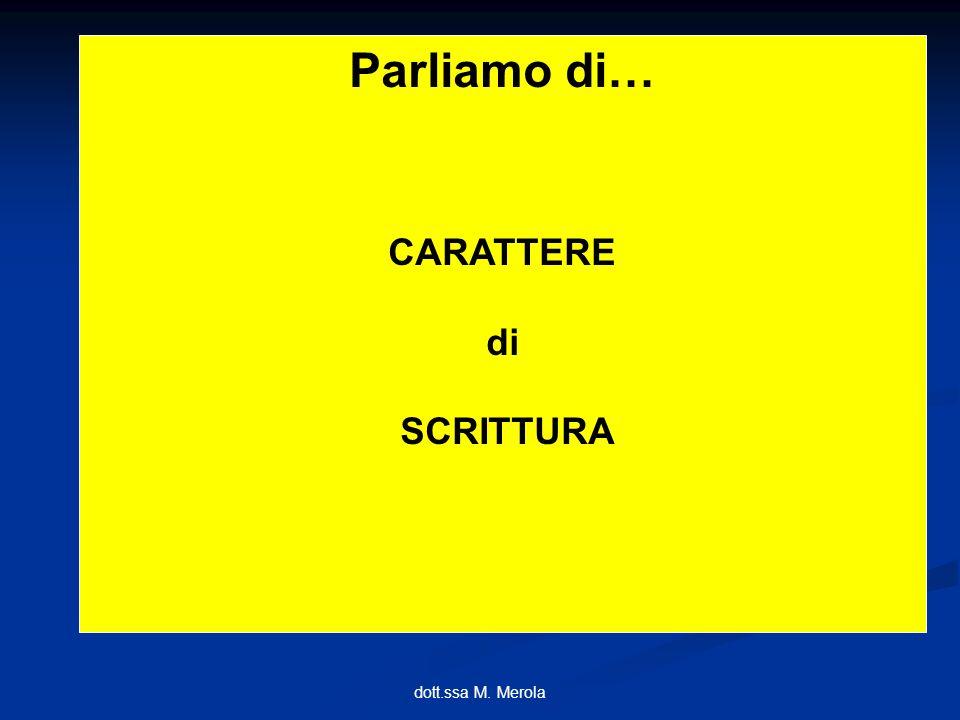 Parliamo di… CARATTERE di SCRITTURA dott.ssa M. Merola