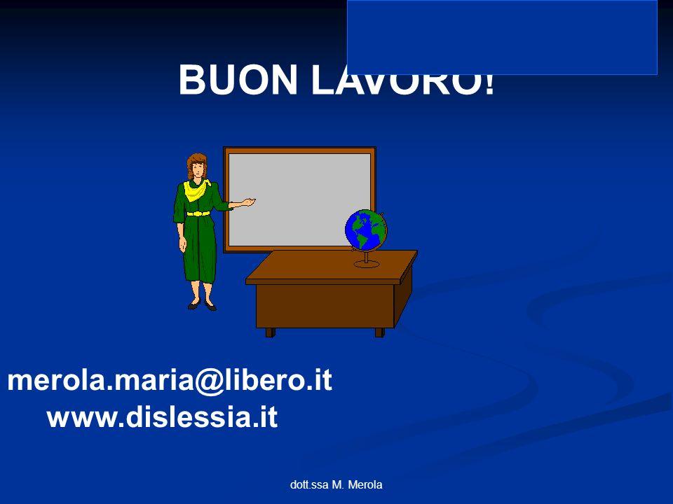 BUON LAVORO! merola.maria@libero.it www.dislessia.it
