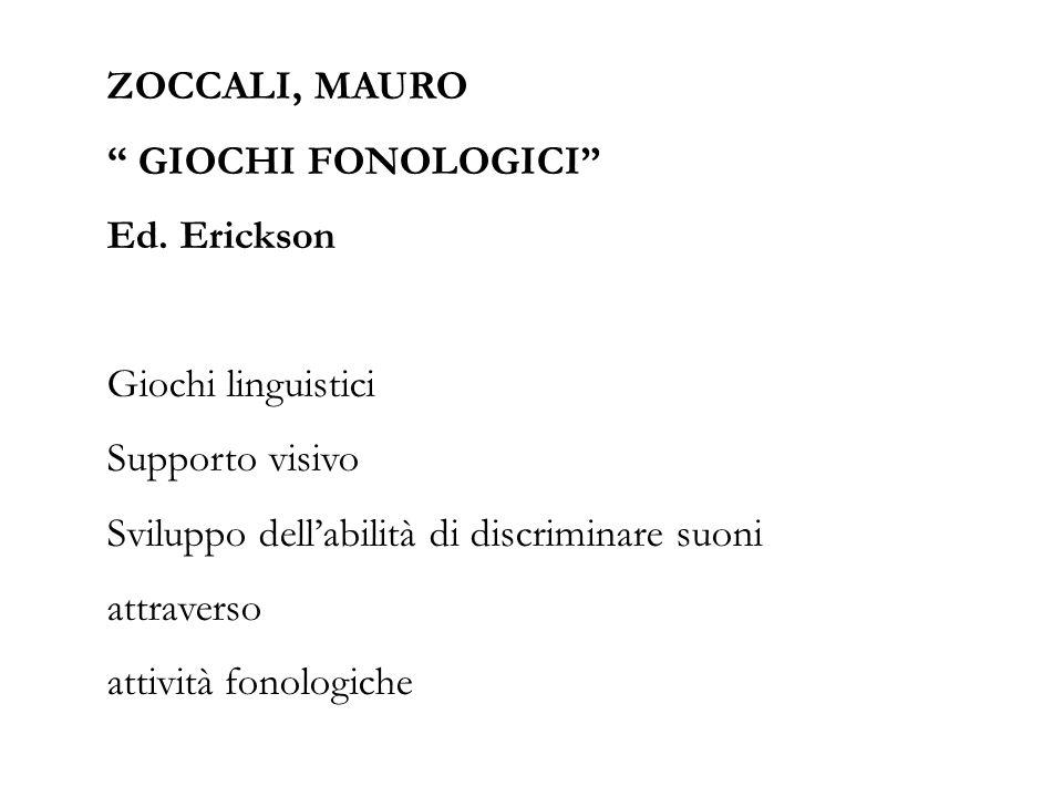 ZOCCALI, MAURO GIOCHI FONOLOGICI Ed. Erickson. Giochi linguistici. Supporto visivo. Sviluppo dell'abilità di discriminare suoni.