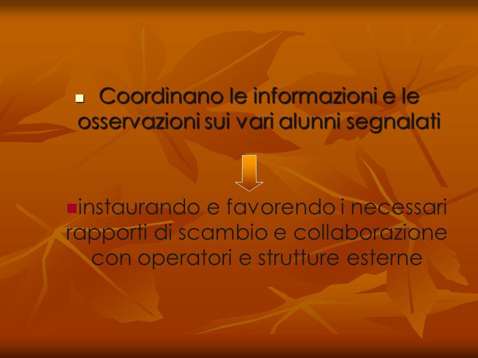 Coordinano le informazioni e le osservazioni sui vari alunni segnalati