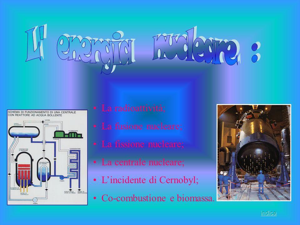 L energia nucleare : La radioattività; La fusione nucleare;