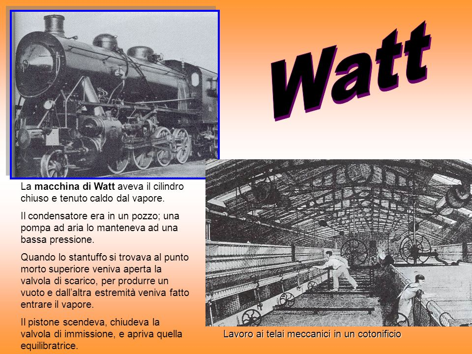 La macchina di Watt aveva il cilindro chiuso e tenuto caldo dal vapore.