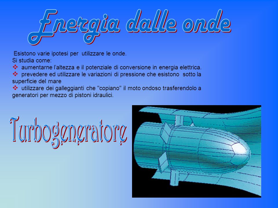 Energia dalle onde Turbogeneratore Si studia come: