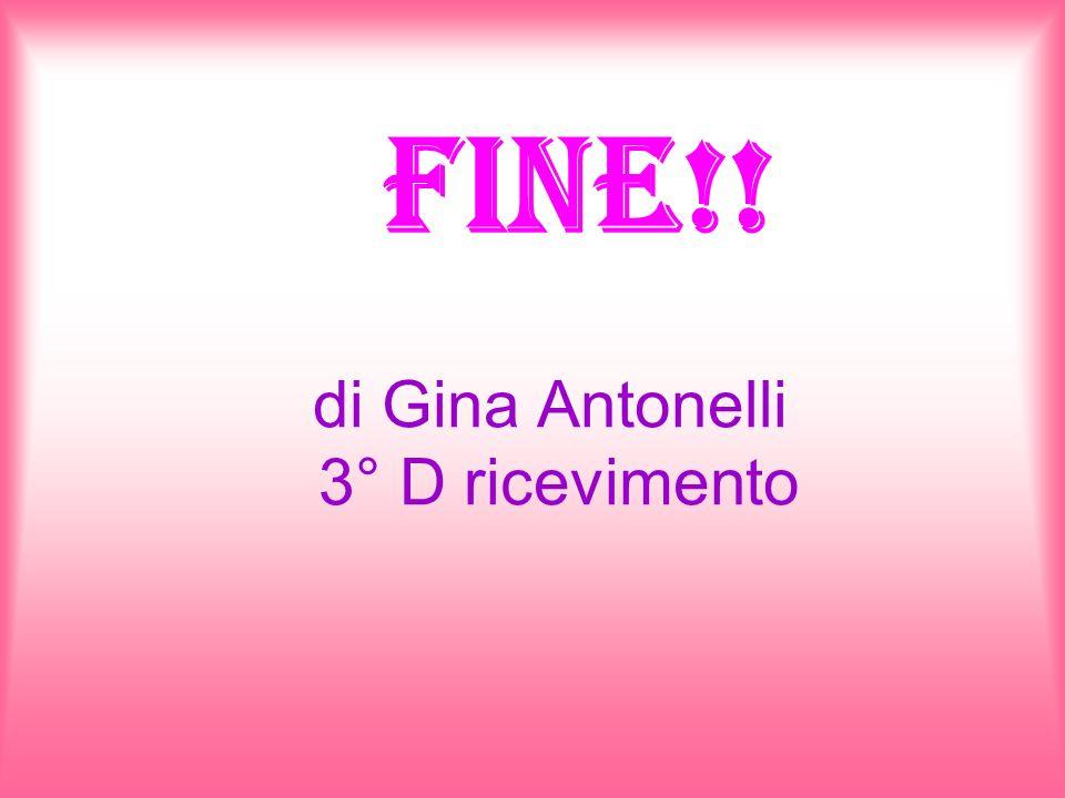 Fine!! di Gina Antonelli 3° D ricevimento