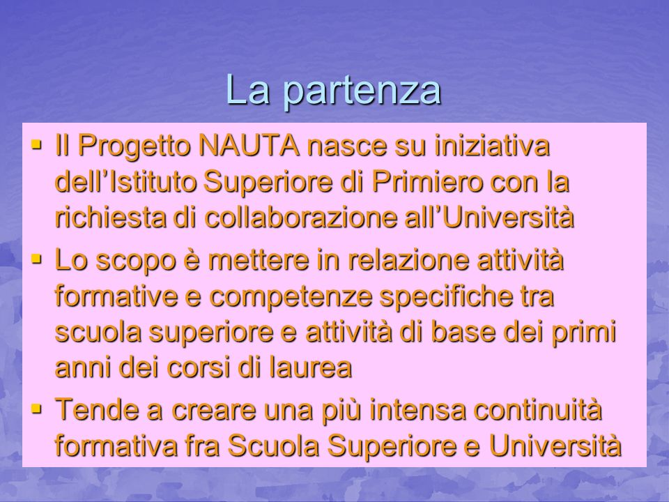 La partenza Il Progetto NAUTA nasce su iniziativa dell'Istituto Superiore di Primiero con la richiesta di collaborazione all'Università.