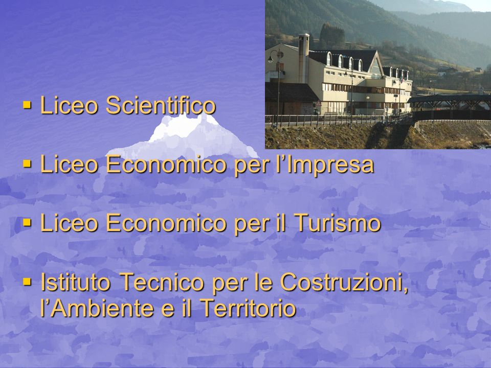 Liceo ScientificoLiceo Economico per l'Impresa.Liceo Economico per il Turismo.