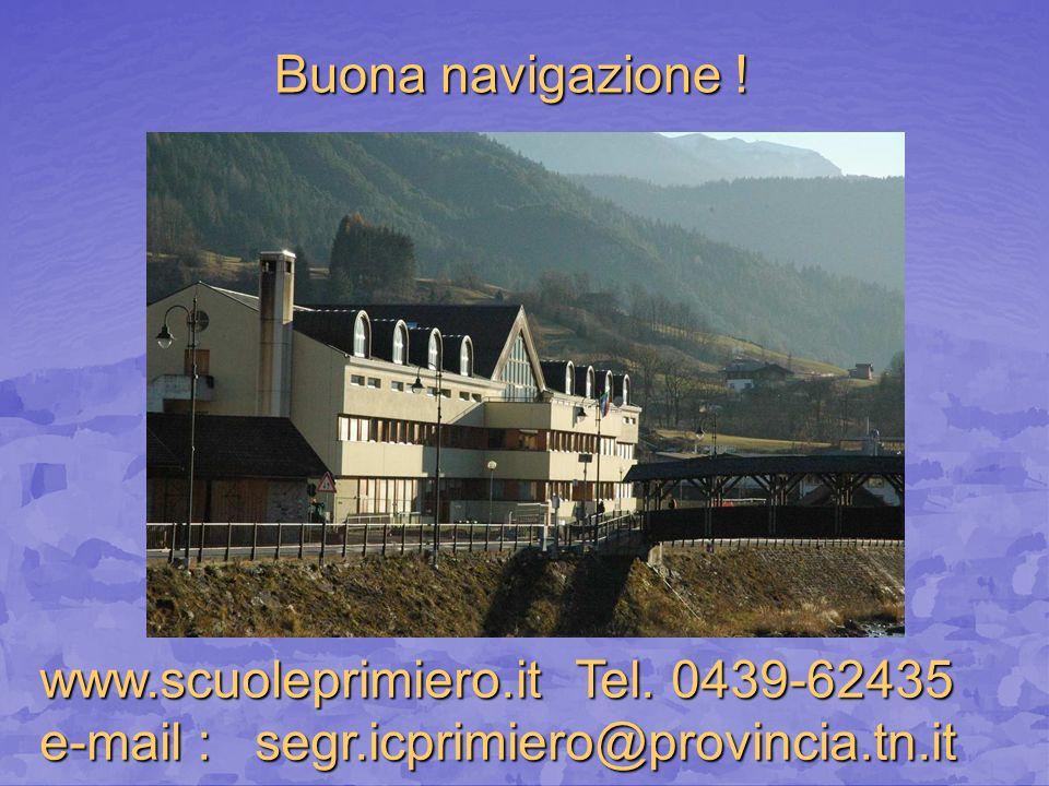Buona navigazione . www.scuoleprimiero.it Tel. 0439-62435.