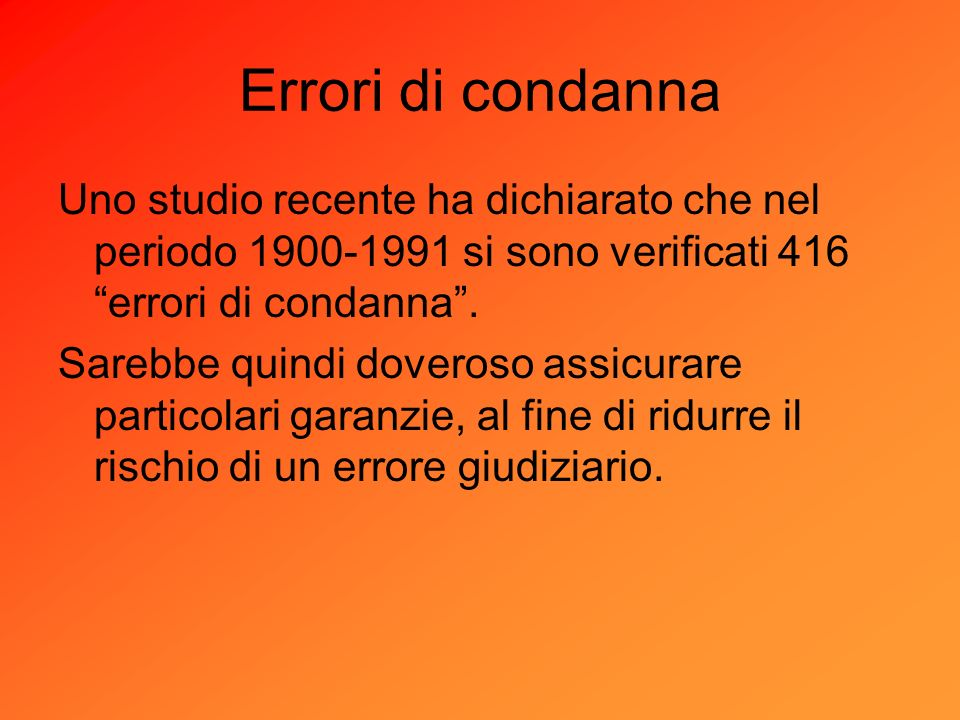 Errori di condanna Uno studio recente ha dichiarato che nel periodo 1900-1991 si sono verificati 416 errori di condanna .