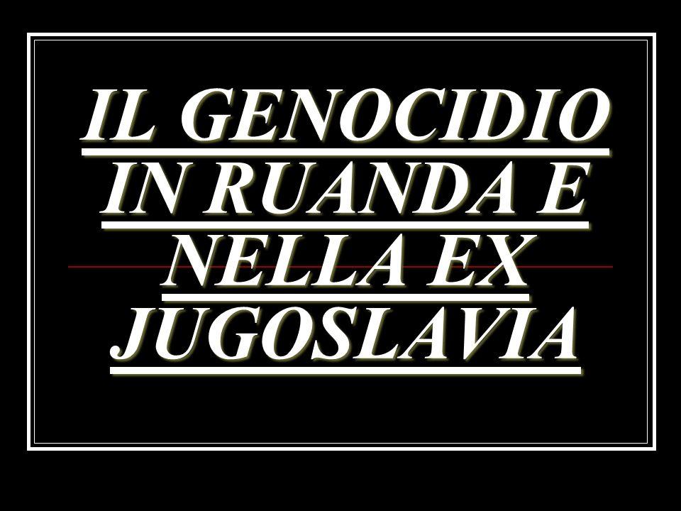 IL GENOCIDIO IN RUANDA E NELLA EX JUGOSLAVIA