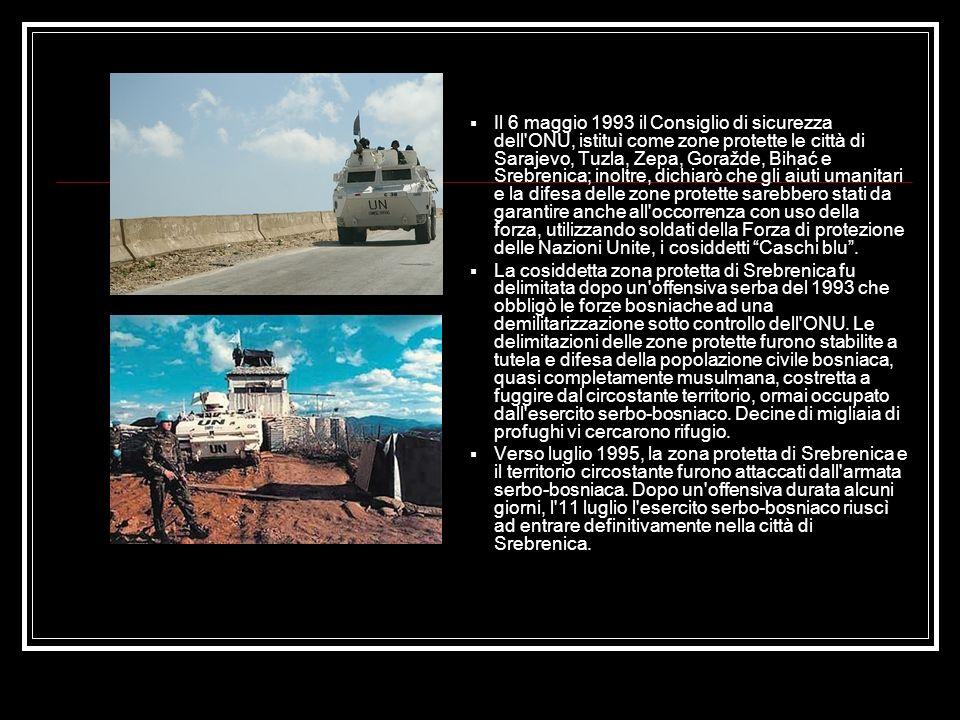 Il 6 maggio 1993 il Consiglio di sicurezza dell ONU, istituì come zone protette le città di Sarajevo, Tuzla, Zepa, Goražde, Bihać e Srebrenica; inoltre, dichiarò che gli aiuti umanitari e la difesa delle zone protette sarebbero stati da garantire anche all occorrenza con uso della forza, utilizzando soldati della Forza di protezione delle Nazioni Unite, i cosiddetti Caschi blu .
