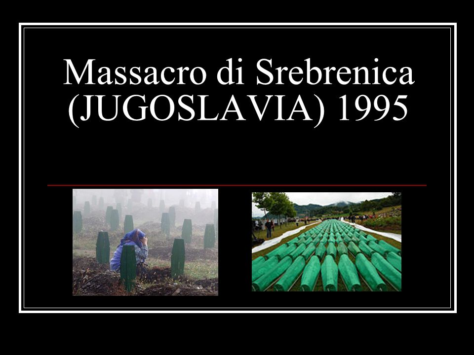 Massacro di Srebrenica (JUGOSLAVIA) 1995