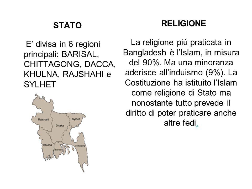 RELIGIONE STATO. E' divisa in 6 regioni principali: BARISAL, CHITTAGONG, DACCA, KHULNA, RAJSHAHI e SYLHET.