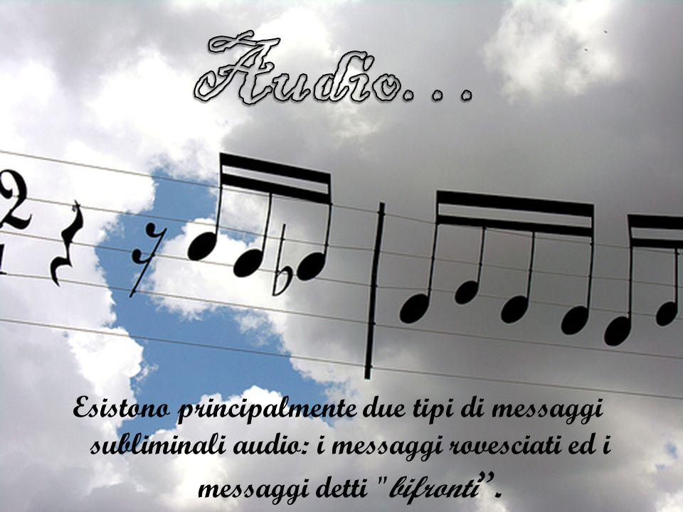 Audio… Esistono principalmente due tipi di messaggi subliminali audio: i messaggi rovesciati ed i messaggi detti bifronti .