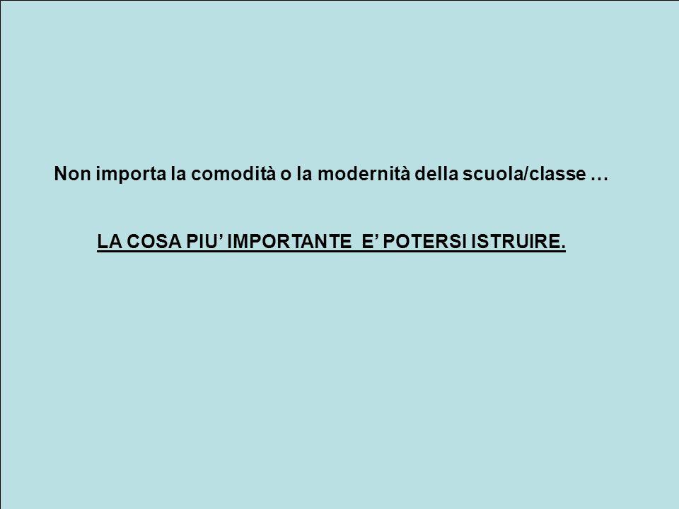 Non importa la comodità o la modernità della scuola/classe …