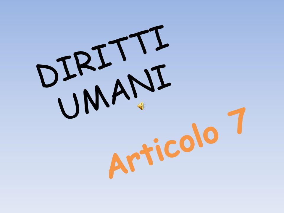 DIRITTI UMANI Articolo 7 Articolo 7