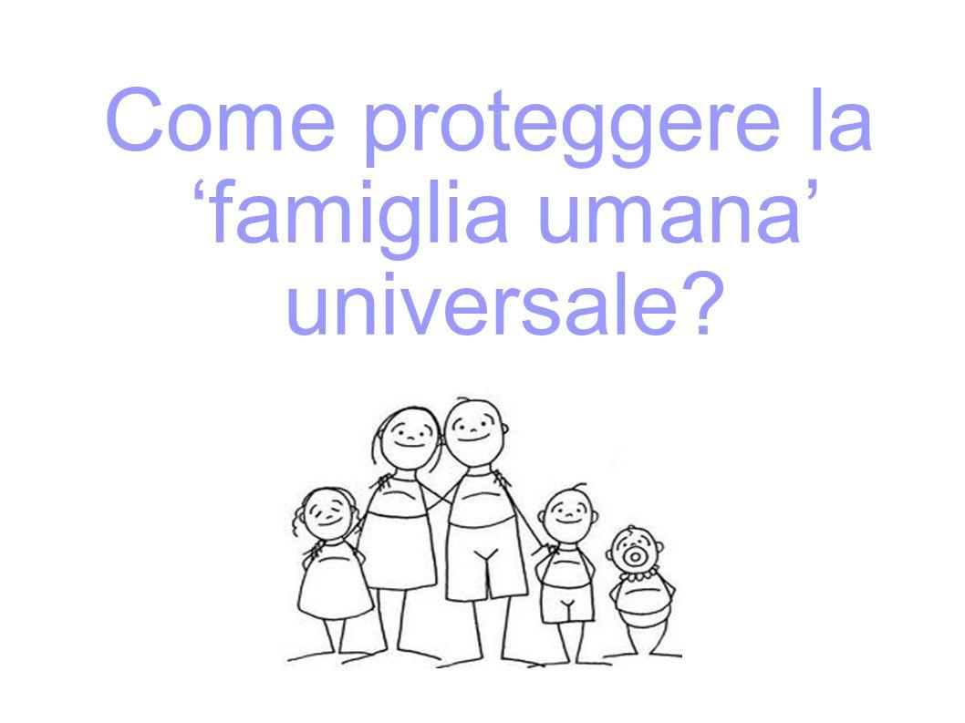 Come proteggere la 'famiglia umana' universale