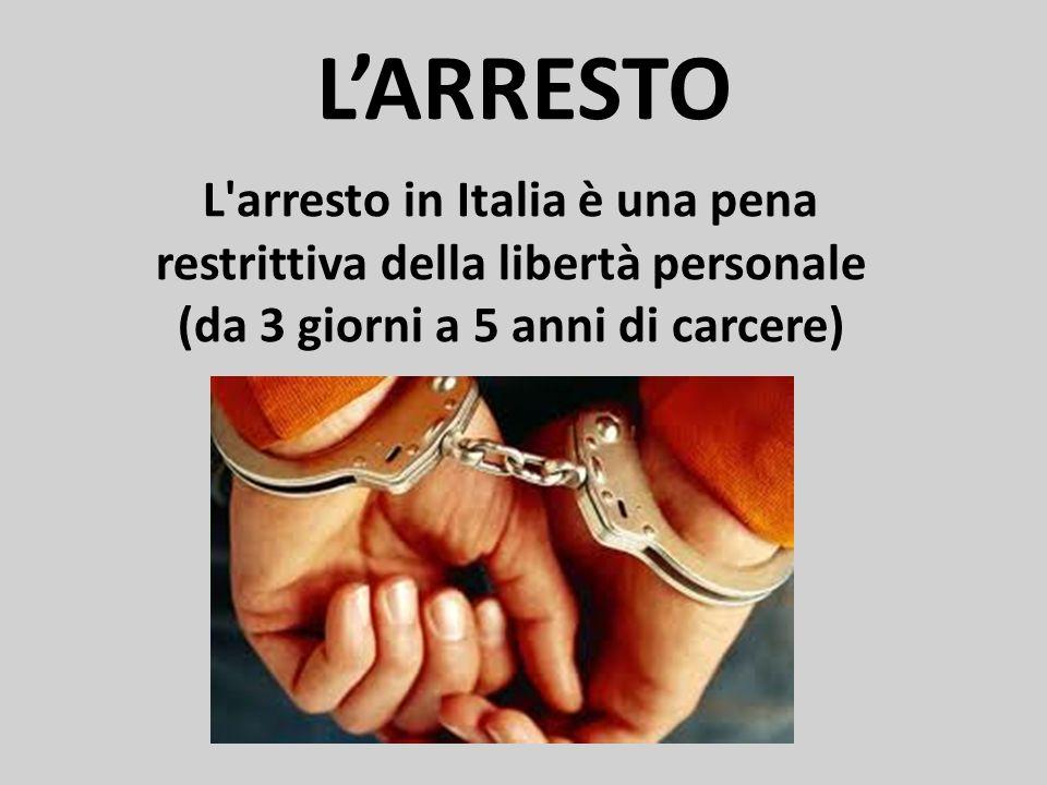 L'ARRESTO L arresto in Italia è una pena restrittiva della libertà personale.