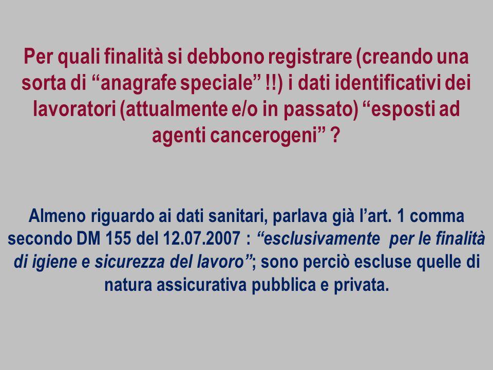 Per quali finalità si debbono registrare (creando una sorta di anagrafe speciale !!) i dati identificativi dei lavoratori (attualmente e/o in passato) esposti ad agenti cancerogeni