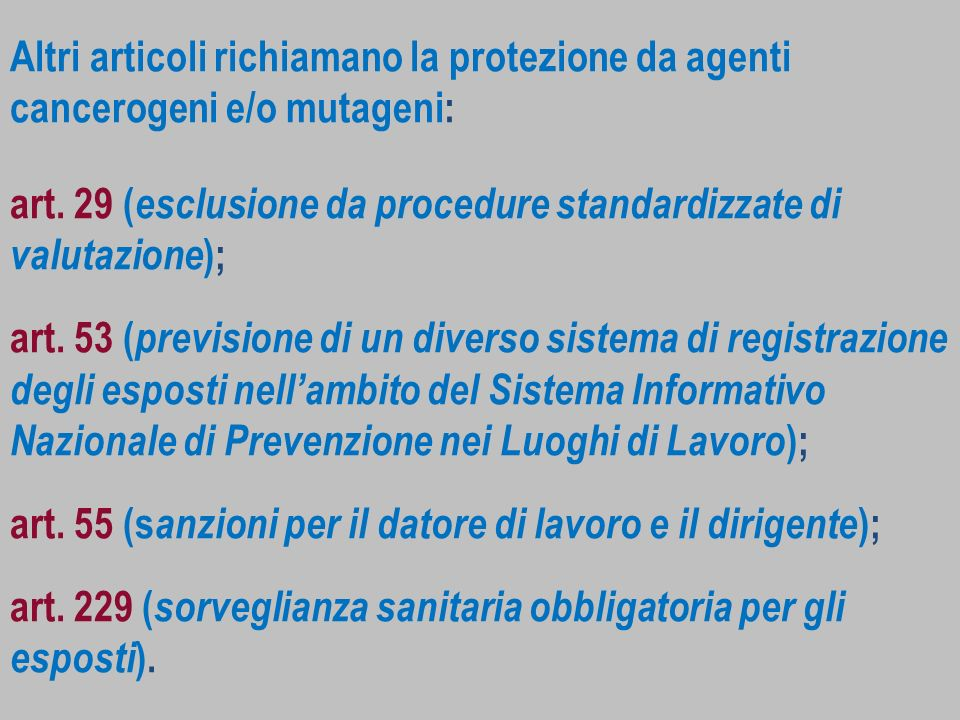 Altri articoli richiamano la protezione da agenti cancerogeni e/o mutageni: