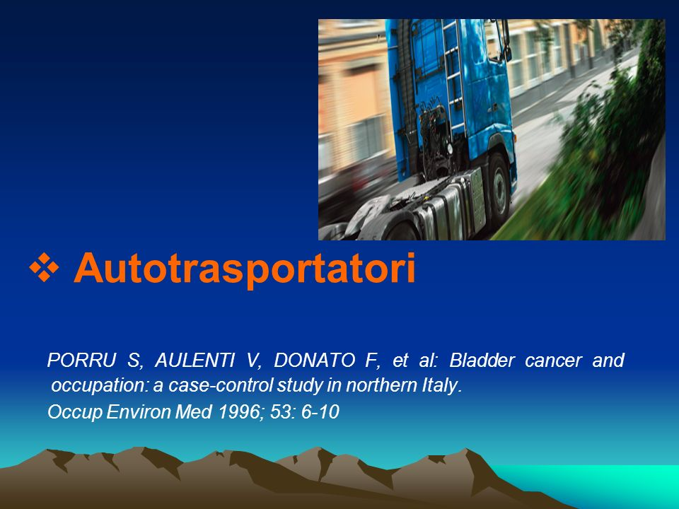 Autotrasportatori PORRU S, AULENTI V, DONATO F, et al: Bladder cancer and occupation: a case-control study in northern Italy.