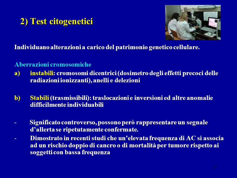 2) Test citogenetici Individuano alterazioni a carico del patrimonio genetico cellulare. Aberrazioni cromosomiche.