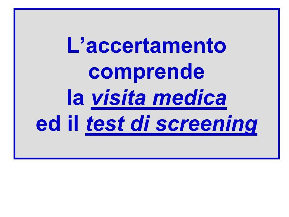 L'accertamento comprende la visita medica ed il test di screening