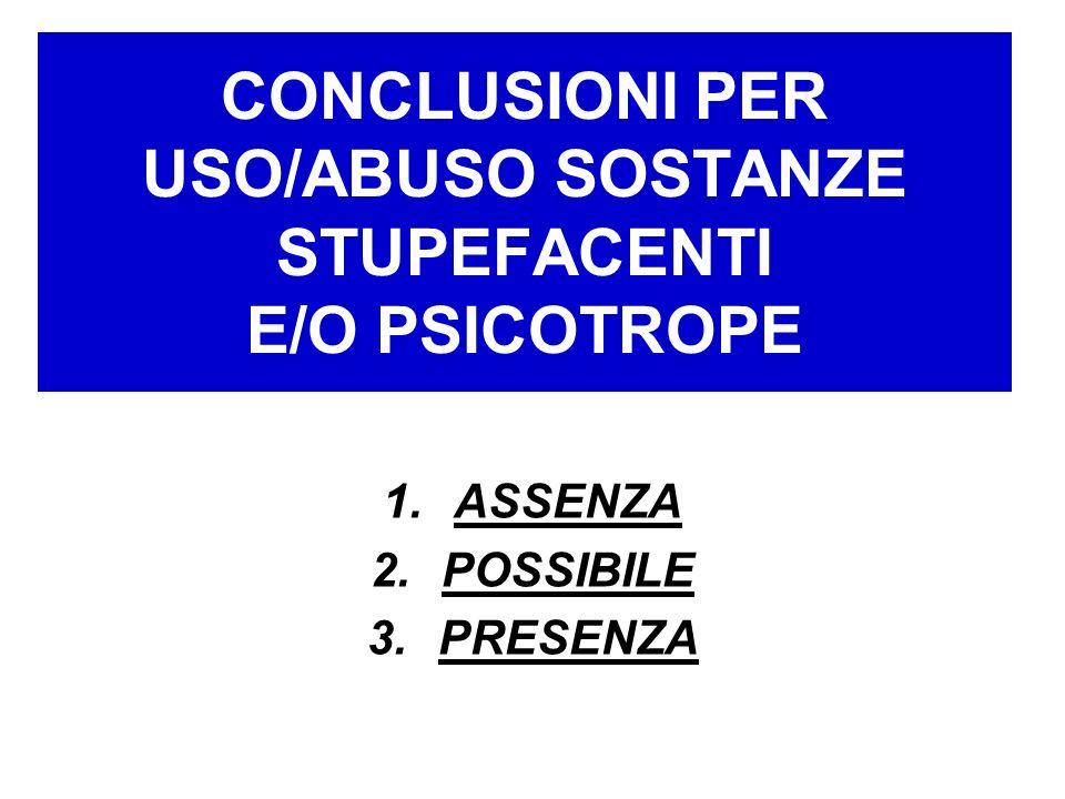 CONCLUSIONI PER USO/ABUSO SOSTANZE STUPEFACENTI E/O PSICOTROPE