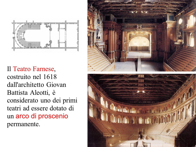 Il Teatro Farnese, costruito nel 1618 dall architetto Giovan Battista Aleotti, è considerato uno dei primi teatri ad essere dotato di un arco di proscenio permanente.