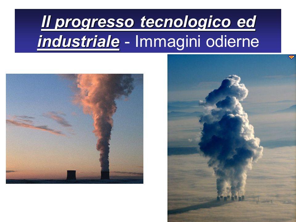 Il progresso tecnologico ed industriale - Immagini odierne
