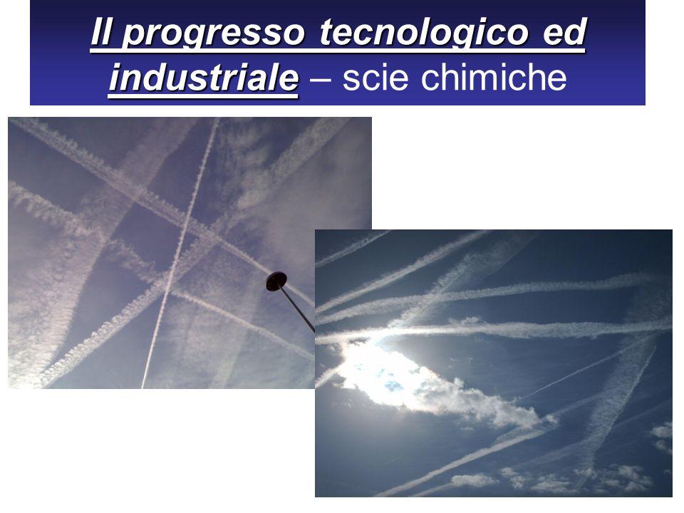 Il progresso tecnologico ed industriale – scie chimiche