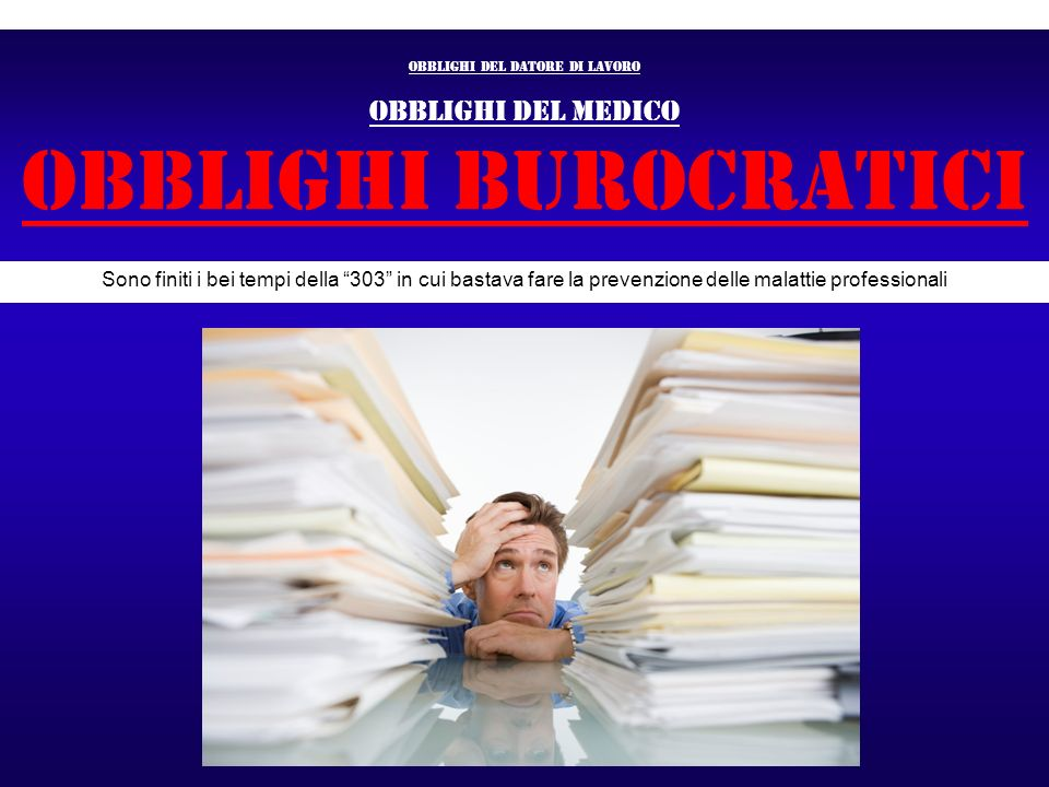 Obblighi del datore di lavoro OBBLIGHI del medico OBBLIGHI BUROCRATICI