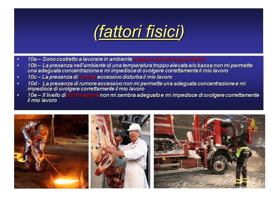 (fattori fisici) 10a – Sono costretto a lavorare in ambiente troppo caldo e/o troppo freddo.