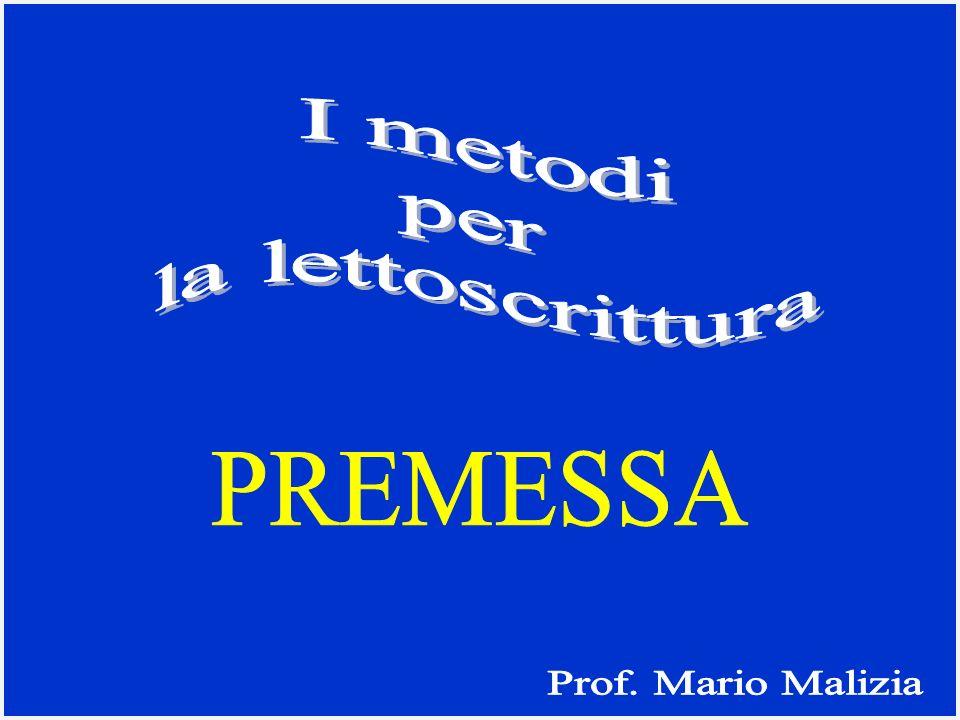I metodi per la lettoscrittura PREMESSA Prof. Mario Malizia