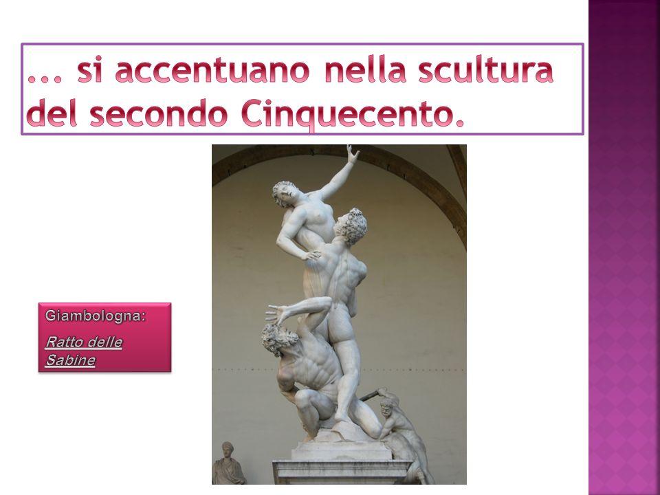 ... si accentuano nella scultura del secondo Cinquecento.