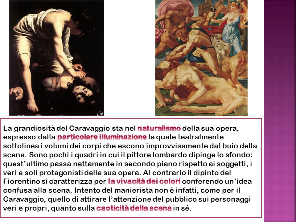 La grandiosità del Caravaggio sta nel naturalismo della sua opera, espresso dalla particolare illuminazione la quale teatralmente sottolinea i volumi dei corpi che escono improvvisamente dal buio della scena.
