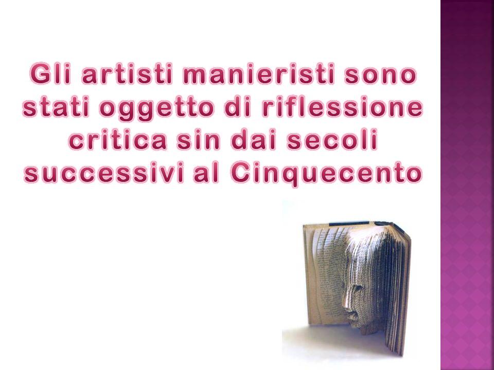 Gli artisti manieristi sono stati oggetto di riflessione critica sin dai secoli successivi al Cinquecento