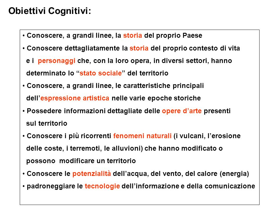 Obiettivi Cognitivi:Conoscere, a grandi linee, la storia del proprio Paese. Conoscere dettagliatamente la storia del proprio contesto di vita.